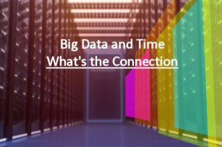 Big Data and Time: What's the Connection?