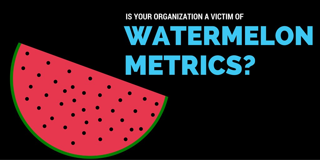 Don't be a Victim of 'Watermelon Metrics'