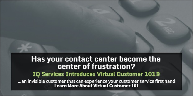 Has your Contact Center Become the center of Frustration - IQ Services Introduces Virtual Customer 101